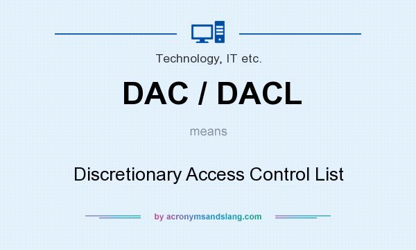 What does DAC / DACL mean? It stands for Discretionary Access Control List