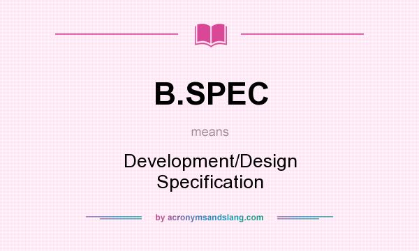What Does B Spec Mean Definition Of Stands For Development Design Specification By Acronymsandslang