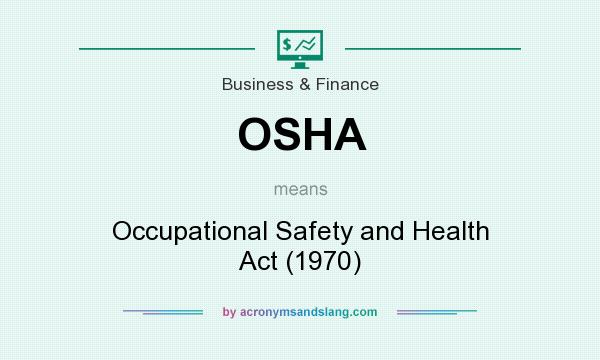 What does OSHA mean? It stands for Occupational Safety and Health Act (1970)