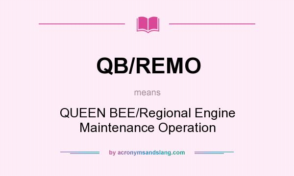 What does QB/REMO mean? It stands for QUEEN BEE/Regional Engine Maintenance Operation
