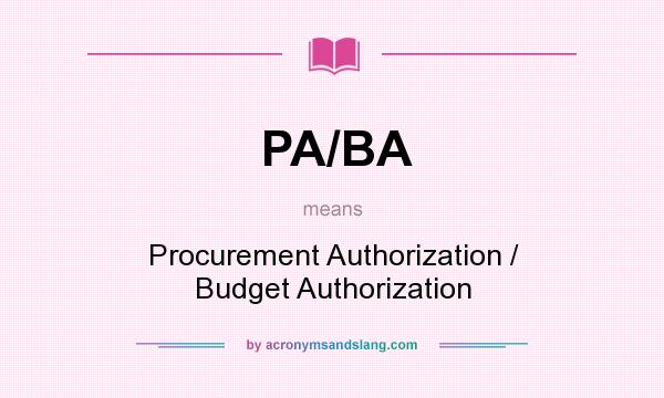 What does PA/BA mean? It stands for Procurement Authorization / Budget Authorization