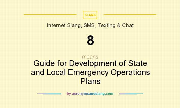 What does 8 mean? It stands for Guide for Development of State and Local Emergency Operations Plans