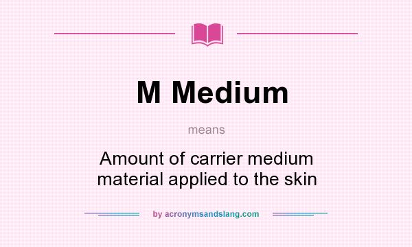 What does M Medium mean? It stands for Amount of carrier medium material applied to the skin