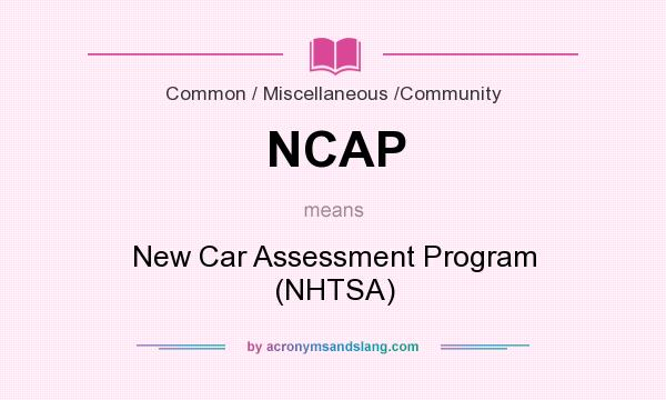 What does NCAP mean? It stands for New Car Assessment Program (NHTSA)
