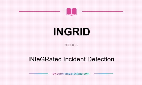 What does INGRID mean? It stands for INteGRated Incident Detection