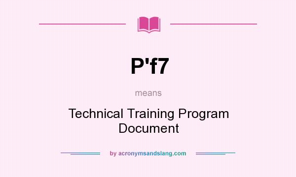 What does P`f7 mean? It stands for Technical Training Program Document