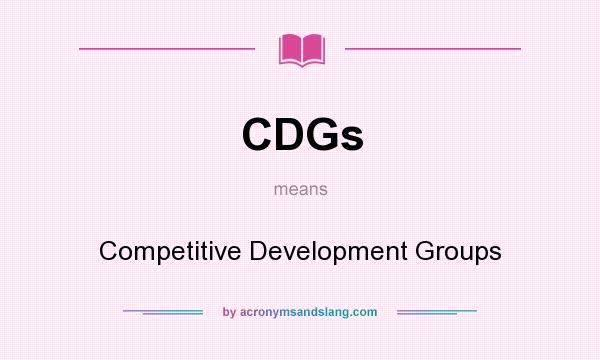 What does CDGs mean? It stands for Competitive Development Groups