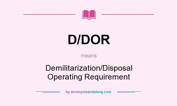 What does D/DOR mean? It stands for Demilitarization/Disposal Operating Requirement