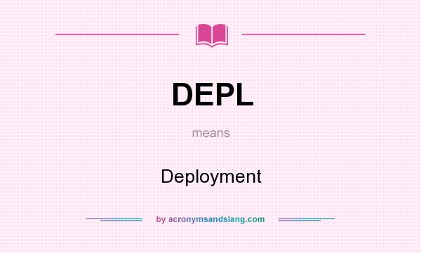 What does DEPL mean? It stands for Deployment