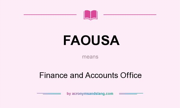 What does FAOUSA mean? It stands for Finance and Accounts Office