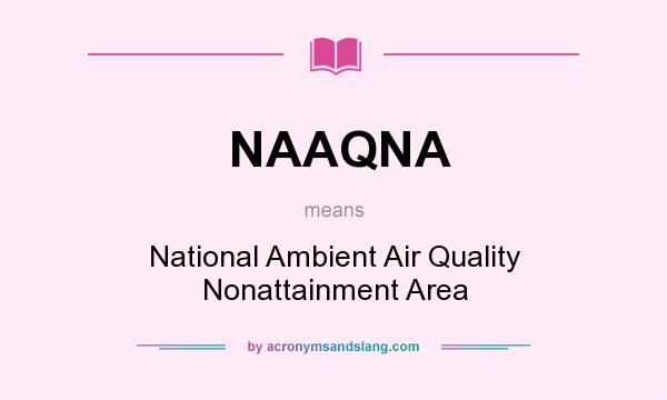 What does NAAQNA mean? It stands for National Ambient Air Quality Nonattainment Area