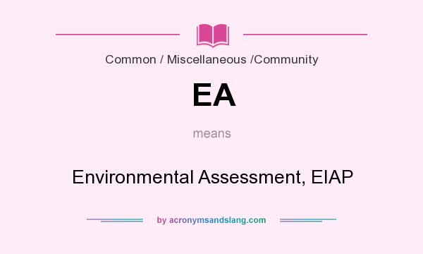 What does EA mean? It stands for Environmental Assessment, EIAP