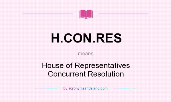 What does H.CON.RES mean? It stands for House of Representatives Concurrent Resolution