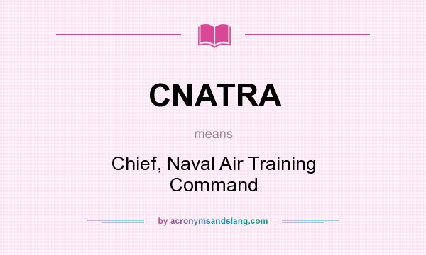 What does CNATRA mean? It stands for Chief, Naval Air Training Command