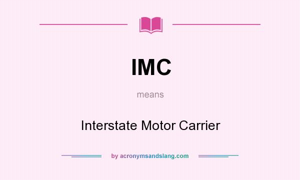 What does IMC mean? It stands for Interstate Motor Carrier