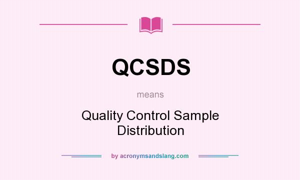 What does QCSDS mean? It stands for Quality Control Sample Distribution