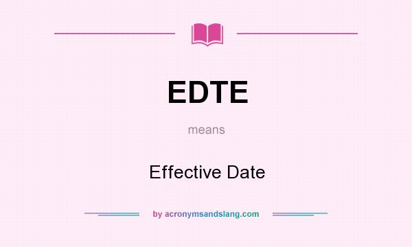 What does EDTE mean? It stands for Effective Date