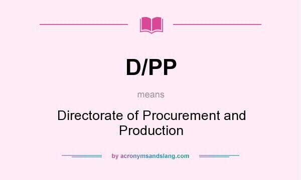 What does D/PP mean? It stands for Directorate of Procurement and Production
