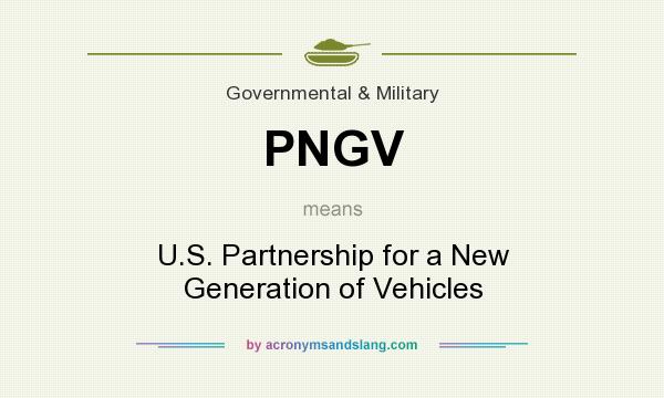 What does PNGV mean? It stands for U.S. Partnership for a New Generation of Vehicles