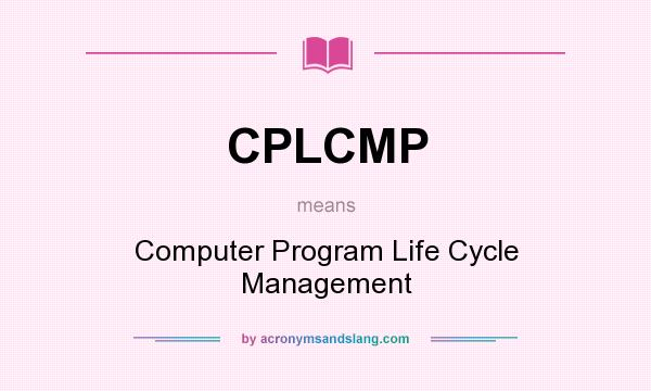 What does CPLCMP mean? It stands for Computer Program Life Cycle Management