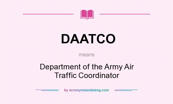 What does DAATCO mean? It stands for Department of the Army Air Traffic Coordinator