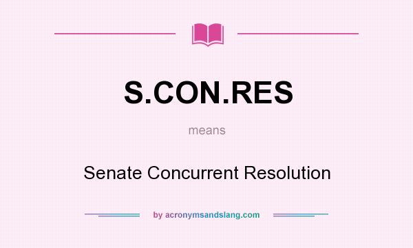 What does S.CON.RES mean? It stands for Senate Concurrent Resolution