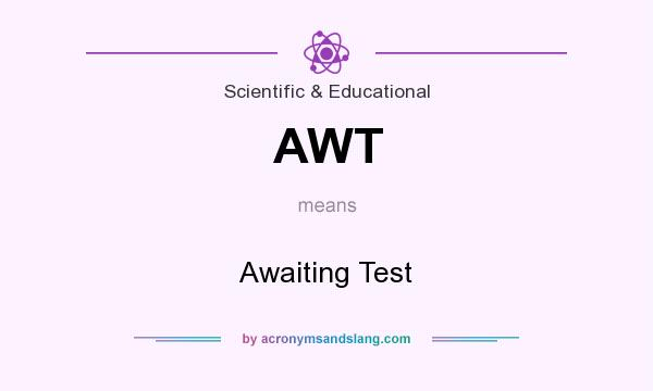 What does AWT mean? It stands for Awaiting Test