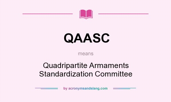 What does QAASC mean? It stands for Quadripartite Armaments Standardization Committee