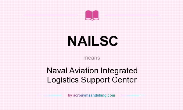 What does NAILSC mean? It stands for Naval Aviation Integrated Logistics Support Center