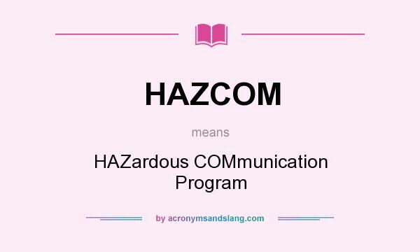What does HAZCOM mean? It stands for HAZardous COMmunication Program