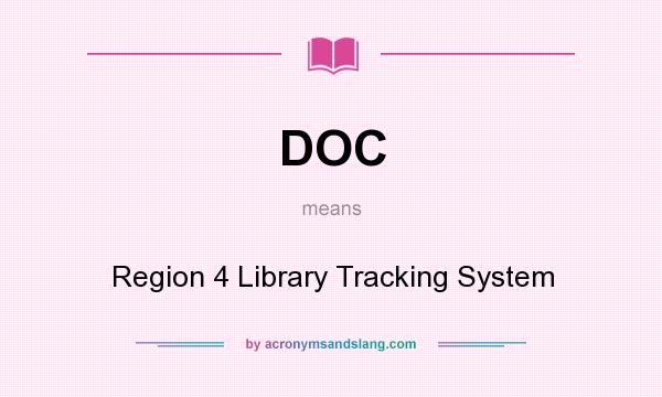 What does DOC mean? It stands for Region 4 Library Tracking System