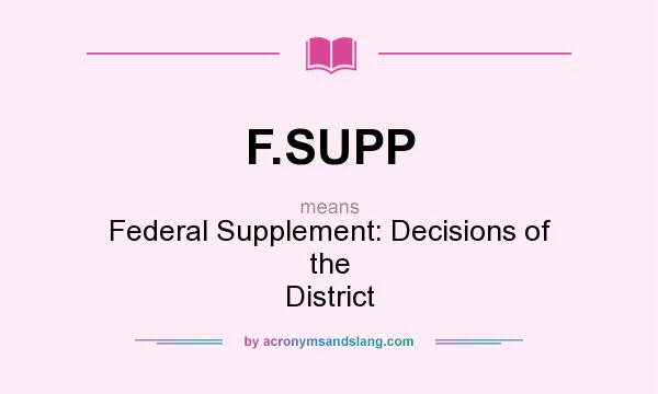 What does F.SUPP mean? It stands for Federal Supplement: Decisions of the District