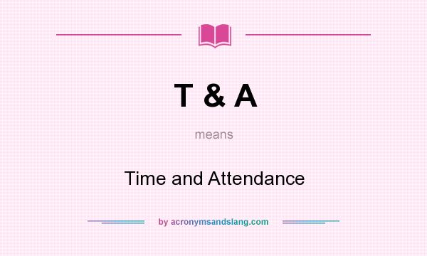 What does T & A mean? It stands for Time and Attendance
