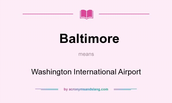What does Baltimore mean? It stands for Washington International Airport
