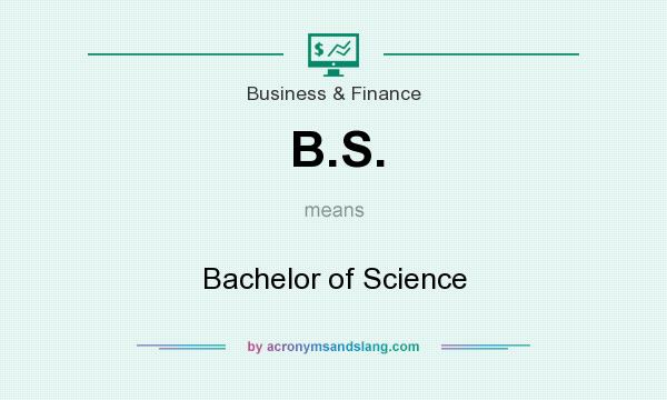 What does B.S. mean? It stands for Bachelor of Science