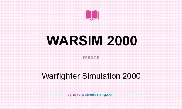 a discussion about the computer simulation warsim 2000 When fully developed, warfighter's simulation (warsim) 2000 will support warfighter exercises, command post exercises, and seminar.
