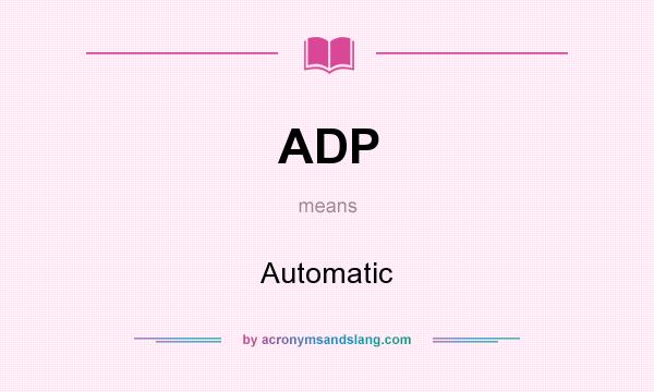 What does ADP mean? It stands for Automatic