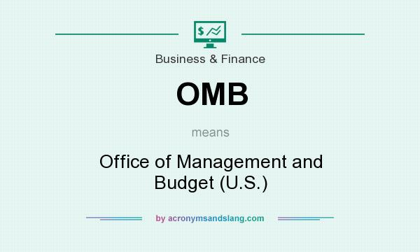 What does OMB mean? It stands for Office of Management and Budget (U.S.)
