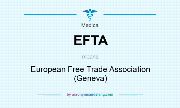 What does EFTA mean? It stands for European Free Trade Association (Geneva)
