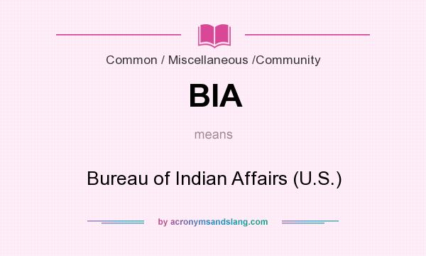 What does BIA mean? It stands for Bureau of Indian Affairs (U.S.)