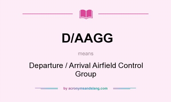 What does D/AAGG mean? It stands for Departure / Arrival Airfield Control Group