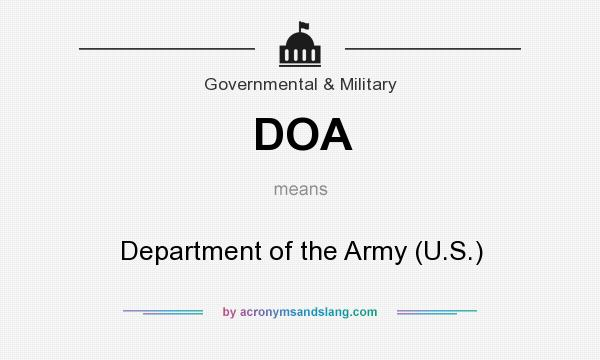 What does DOA mean? It stands for Department of the Army (U.S.)