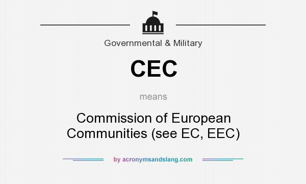 What does CEC mean? It stands for Commission of European Communities (see EC, EEC)
