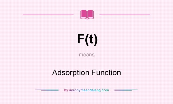 What does F(t) mean? It stands for Adsorption Function