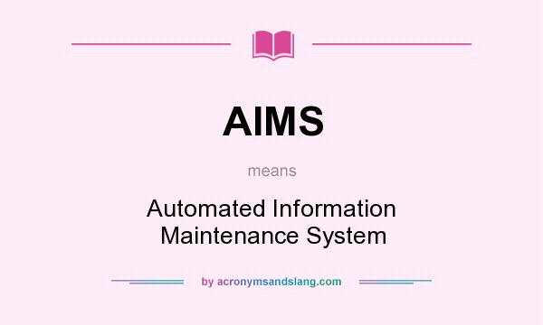 What does AIMS mean? It stands for Automated Information Maintenance System