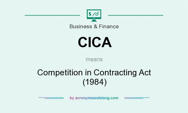 What does CICA mean? It stands for Competition in Contracting Act (1984)