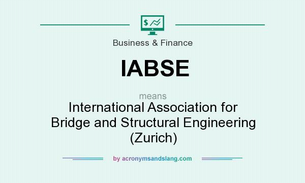 What does IABSE mean? It stands for International Association for Bridge and Structural Engineering (Zurich)