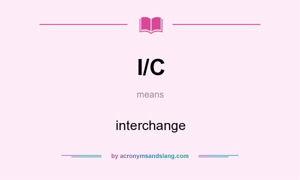 What does I/C mean? It stands for interchange