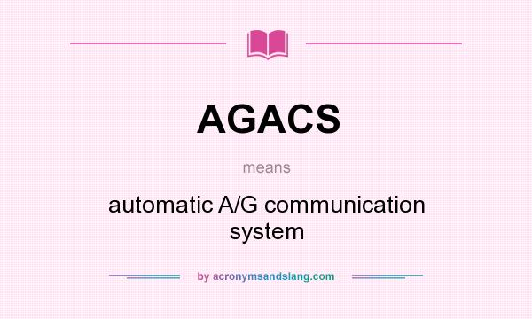 What does AGACS mean? It stands for automatic A/G communication system