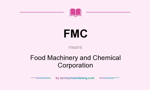 What does FMC mean? It stands for Food Machinery and Chemical Corporation